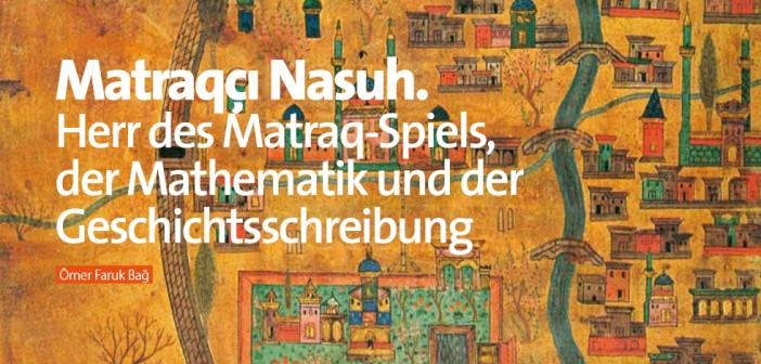 Matraqci Nasuh. Herr des Matraq-Spiels, der Mathematik und der Geschichtsschreibung